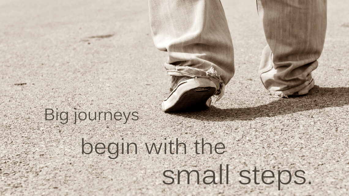 Big Journey begins with small steps